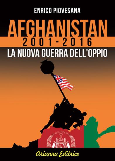 Afghanistan 2001 - 2016 - La nuova guerra dell'oppio - cover