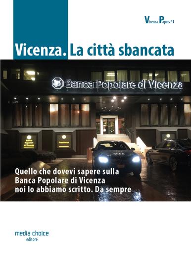 Vicenza La città sbancata - Quello che dovevi sapere sulla Banca Popolare di Vicenza noi lo abbiamo scritto Da sempre - cover