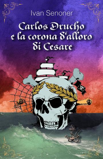 Carlos Drucho e la corona d'alloro di Cesare - Un'avvincente avventura corsara fantasy - cover