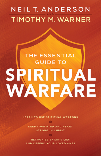 The Essential Guide to Spiritual Warfare - Learn to Use Spiritual Weapons;   Keep Your Mind and Heart Strong in Christ;   Recognize Satan's Lies and Defend Your Loved Ones - cover