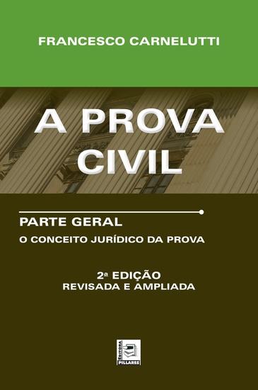 A PROVA CIVIL - Parte Geral – O Conceito Jurídico da Prova - cover