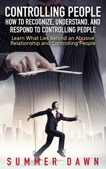 Controlling People: How to Recognize Understand and Respond to Controlling People - Learn What Lies Behind an Abusive Relationship and Control People - cover