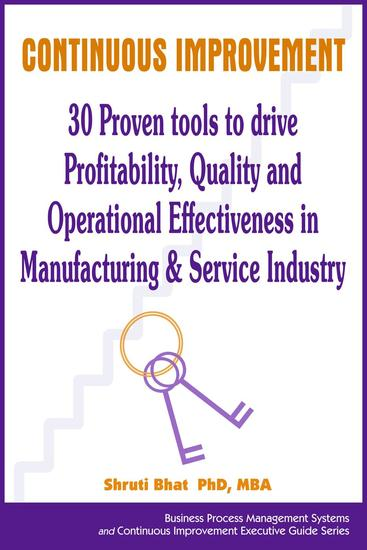 Continuous Improvement- 30 Proven tools to drive Profitability Quality and Operational Effectiveness in Manufacturing & Service Industry - Business Process Management and Continuous Improvement Executive Guide series #4 - cover