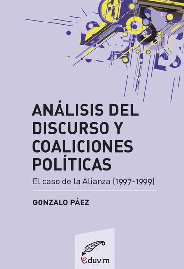 Análisis del discurso y coaliciones políticas - El caso de la Alianza (1997-1999) - cover