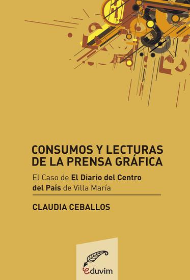 Consumos y lecturas de la prensa gráfica - El caso El Diario del Centro del País - cover