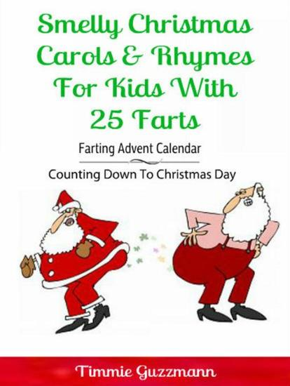Smelly Christmas Carols & Rhymes For Kids With 25 Farts - Farting Advent Calendar: Counting Down To Christmas Day - cover