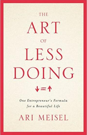 The Art Of Less Doing: One Entrepreneur's Formula for a Beautiful Life - cover