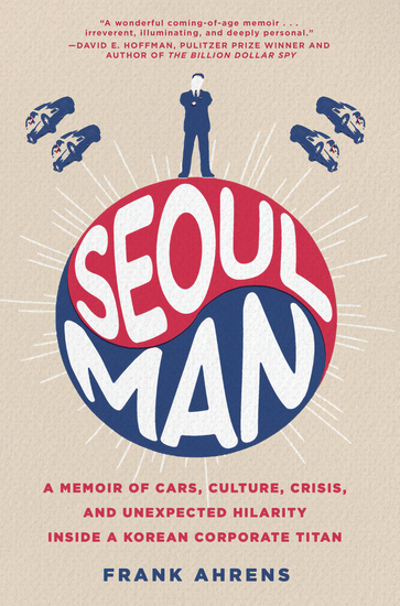 Seoul Man - A Memoir of Cars Culture Crisis and Unexpected Hilarity Inside a Korean Corporate Titan - cover