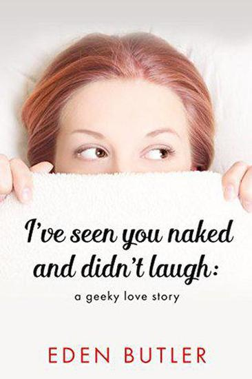 I've Seen You Naked and Didn't Laugh: A Geeky Love Story - cover