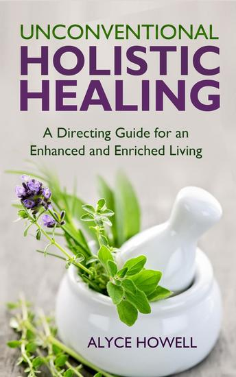 Unconventional Holistic Healing:A Directing Guide for an Enhanced and Enriched Living - Holistic Healing #2 - cover