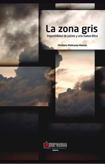 La zona gris - Imposibilidad de juicios y una nueva ética - cover