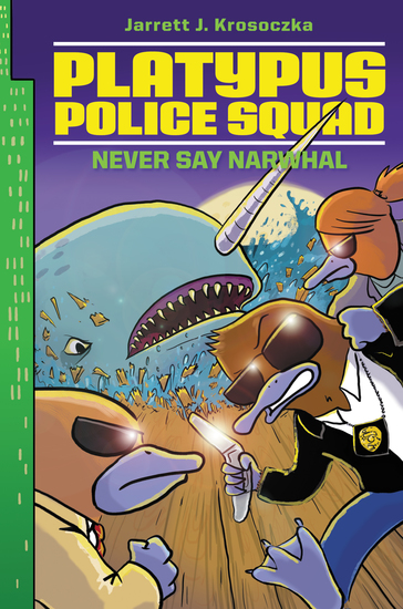 Platypus Police Squad: Never Say Narwhal - cover