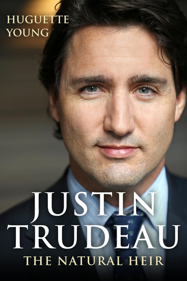 Justin Trudeau - The Natural Heir - cover