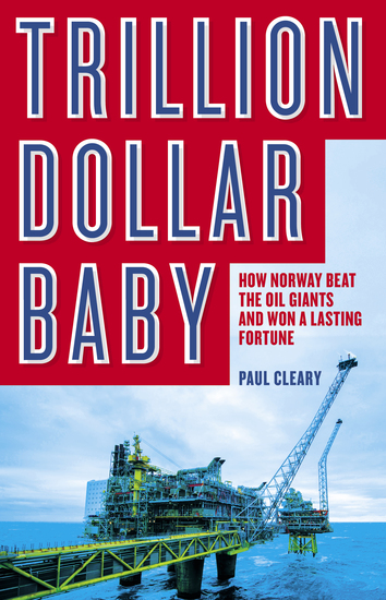 Trillion Dollar Baby - How Norway Beat the Oil Giants and Won a Lasting Fortune - cover