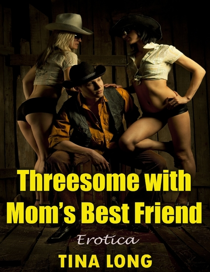 Threesome With Mom's Best Friend: Erotica - cover