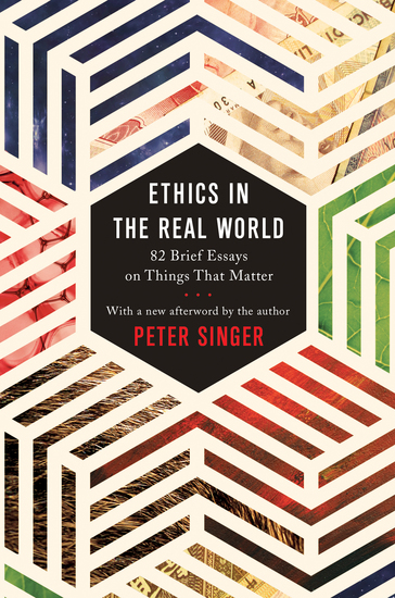Ethics in the Real World - 82 Brief Essays on Things That Matter - cover