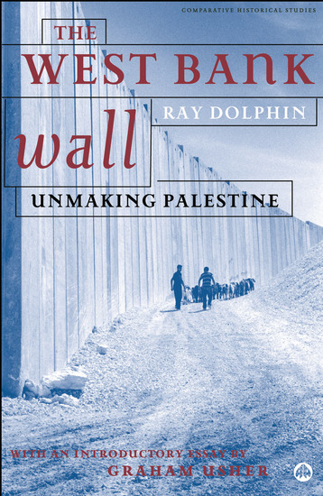 The West Bank Wall - Unmaking Palestine - cover