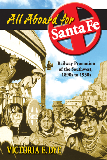 All Aboard for Santa Fe - Railway Promotion of the Southwest 1890s to 1930s - cover