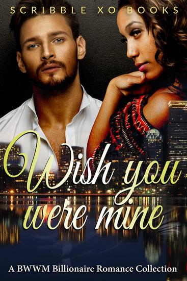 Wish You Were MINE: A BWWM Interracial Billionaire Romance Book Collection - cover