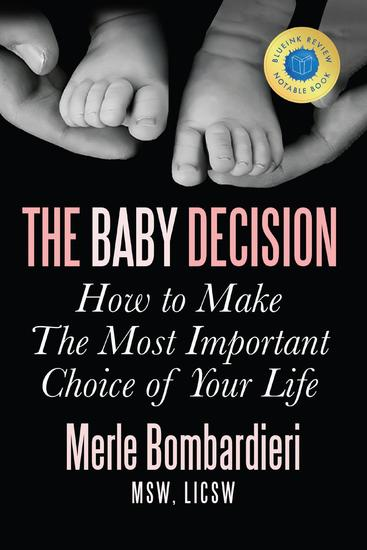 The Baby Decision: How to Make The Most Important Choice of Your Life - cover