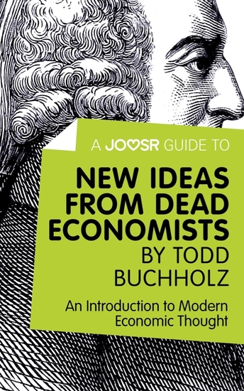 A Joosr Guide to New Ideas from Dead Economists by Todd Buchholz - An Introduction to Modern Economic Thought - cover