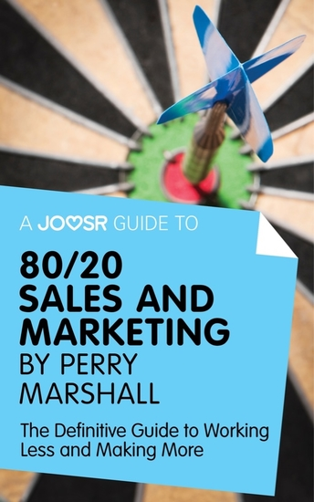 A Joosr Guide to 80 20 Sales and Marketing by Perry Marshall - The Definitive Guide to Working Less and Making More - cover