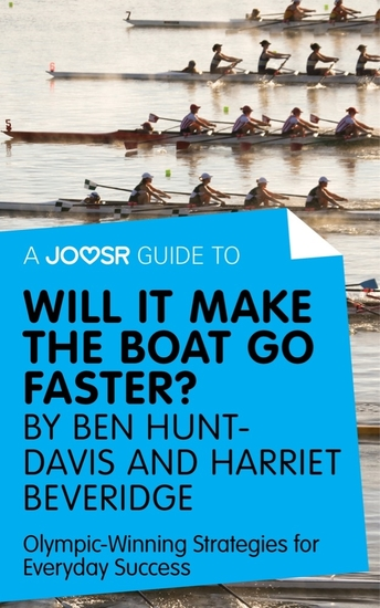 A Joosr Guide to Will It Make the Boat Go Faster? by Ben Hunt-Davis and Harriet Beveridge - Olympic-Winning Strategies for Everyday Success - cover
