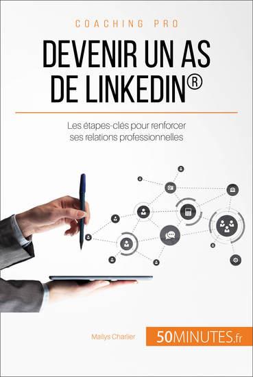 Devenir un as de LinkedIn® - Les étapes-clés pour renforcer ses relations professionnelles - cover