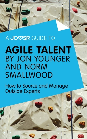 A Joosr Guide to Agile Talent by Jon Younger and Norm Smallwood - How to Source and Manage Outside Experts - cover
