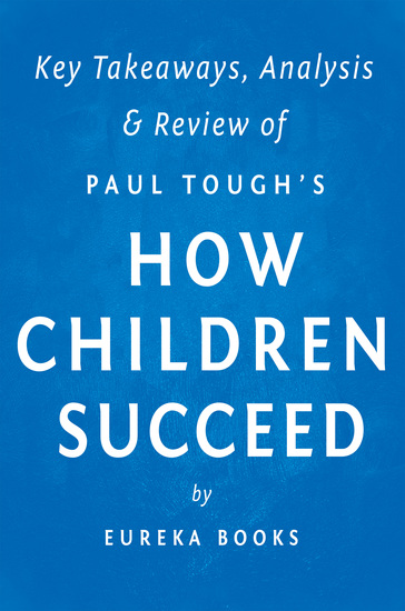How Children Succeed: by Paul Tough | Key Takeaways Analysis & Review - Grit Curiosity and the Hidden Power of Character - cover