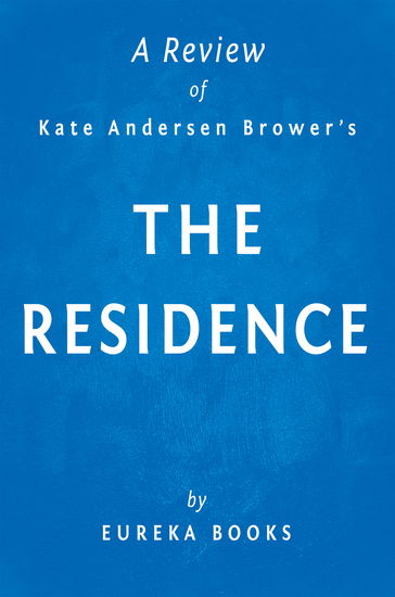 The Residence by Kate Andersen Brower | A Review - Inside the Private World of the White House - cover