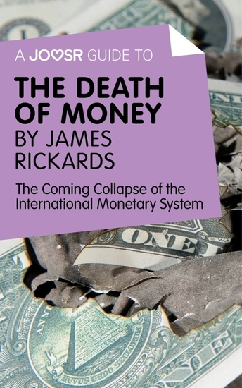 A Joosr Guide to The Death of Money by James Rickards - The Coming Collapse of the International Monetary System - cover