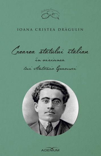Crearea statului italian în viziunea lui Antonio Gramsci - cover