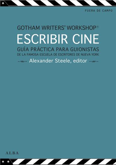 Escribir cine - Guía práctica para guionistas de la famosa escuela de escritores de Nueva York - cover