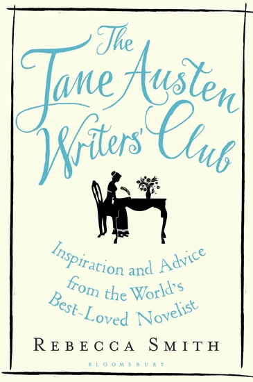 The Jane Austen Writers' Club - Inspiration and Advice from the World's Best-loved Novelist - cover