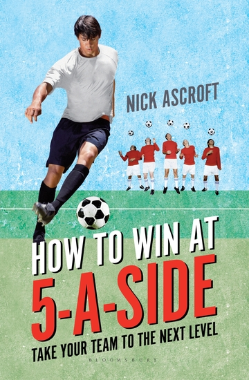 How to Win at 5-a-Side - Take Your Team to the Next Level - cover