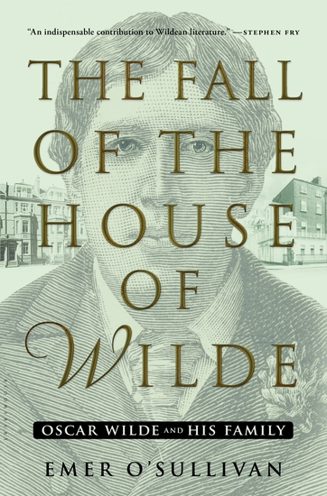 The Fall of the House of Wilde - Oscar Wilde and His Family - cover