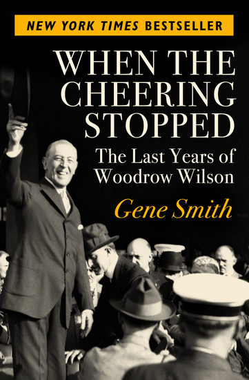 When the Cheering Stopped - The Last Years of Woodrow Wilson - cover