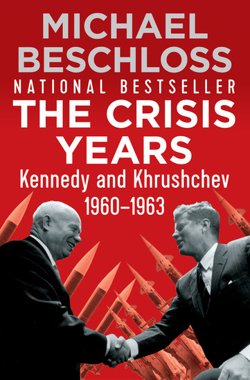 The Crisis Years - Kennedy and Khrushchev 1960–1963 - cover