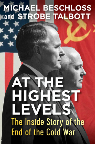 At the Highest Levels - The Inside Story of the End of the Cold War - cover