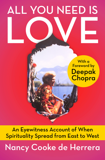 All You Need Is Love - An Eyewitness Account of When Spirituality Spread from East to West - cover