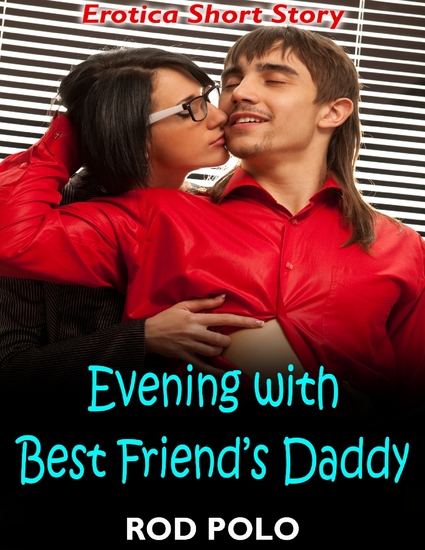 Evening With Best Friend's Daddy: Erotica Short Story - cover