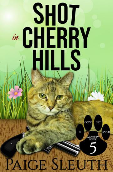 Shot in Cherry Hills - Cozy Cat Caper Mystery #5 - cover