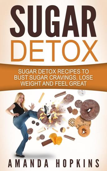 Sugar Detox: Sugar Detox Recipes to Bust Sugar Cravings Lose Weight and Feel Great - cover