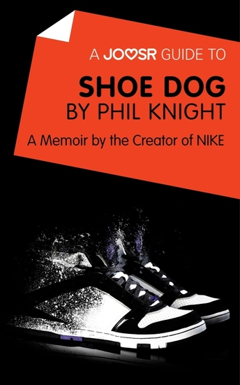 A Joosr Guide to Shoe Dog by Phil Knight - A Memoir by the Creator of NIKE - cover