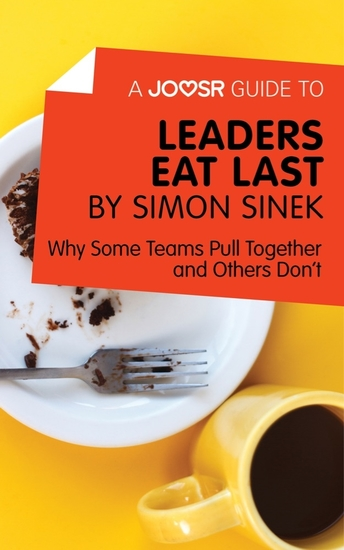 A Joosr Guide to Leaders Eat Last by Simon Sinek - Why Some Teams Pull Together and Others Don't - cover