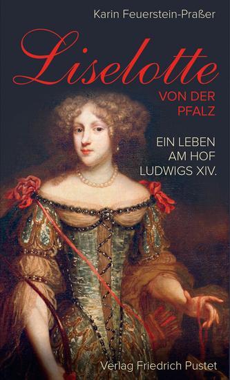 Liselotte von der Pfalz - Ein Leben am Hof Ludwigs XIV - cover