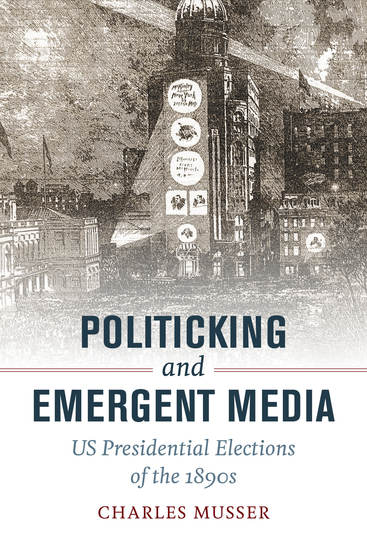 Politicking and Emergent Media - US Presidential Elections of the 1890s - cover