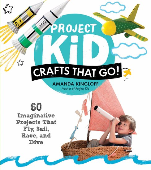 Project Kid: Crafts That Go! - 60 Imaginative Projects That Fly Sail Race and Dive - cover