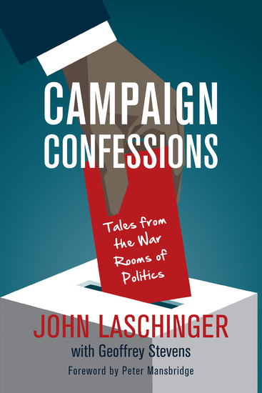 Campaign Confessions - Tales from the War Rooms of Politics - cover